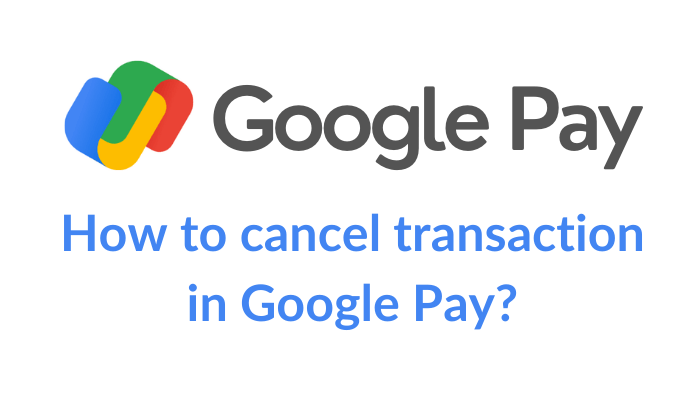 how to cancel google pay transaction