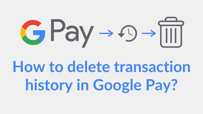 how to delete transaction history in google pay